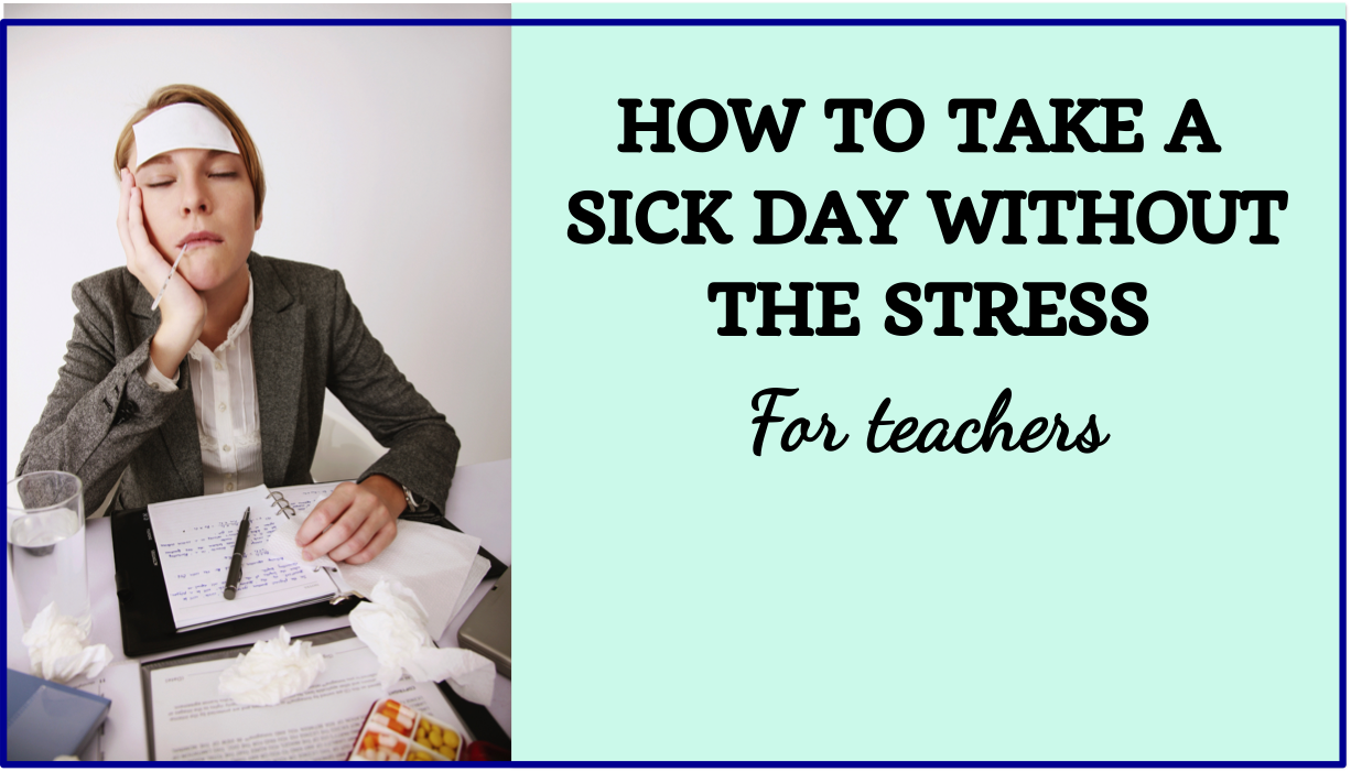 Teacher sick days- how to take a sick day and prepare for a sub without the stress.